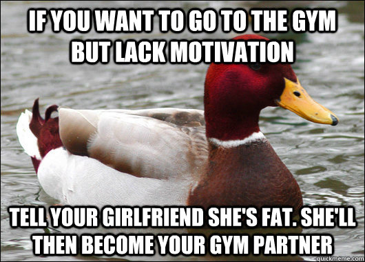 if you want to go to the gym but lack motivation tell your  - Malicious Advice Mallard