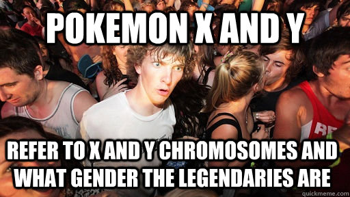 pokemon x and y refer to x and y chromosomes and what gende - Sudden Clarity Clarence