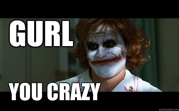 gurl you crazy - Sassy Joker