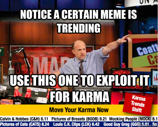 notice a certain meme is trending use this one to exploit it - Mad Karma with Jim Cramer
