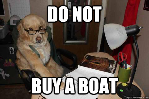 do not buy a boat - Financial Advice Dog