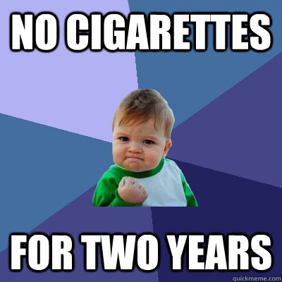 no cigarettes for two years - Success Kid