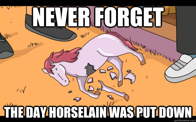 never forget the day horselain was put down -