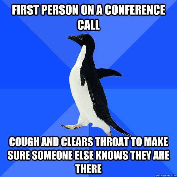 first person on a conference call cough and clears throat to - Socially Awkward Penguin