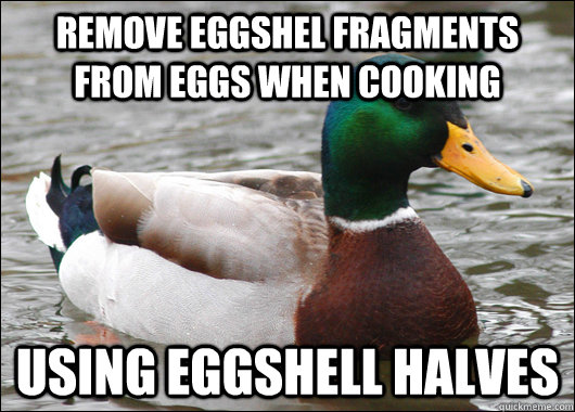 remove eggshel fragments from eggs when cooking using eggshe - Actual Advice Mallard