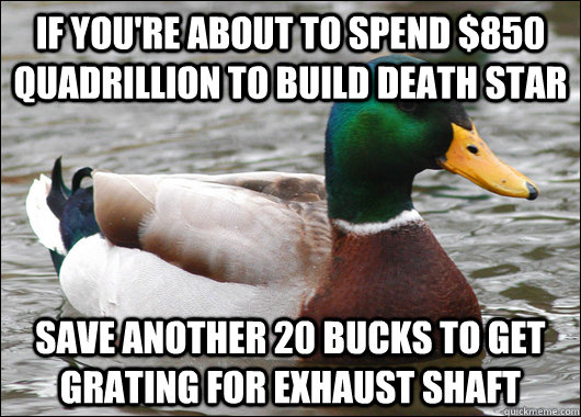 if youre about to spend 850 quadrillion to build death sta - Actual Advice Mallard