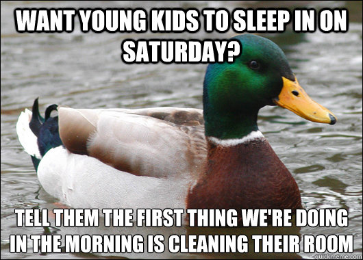 want young kids to sleep in on saturday tell them the first - Actual Advice Mallard
