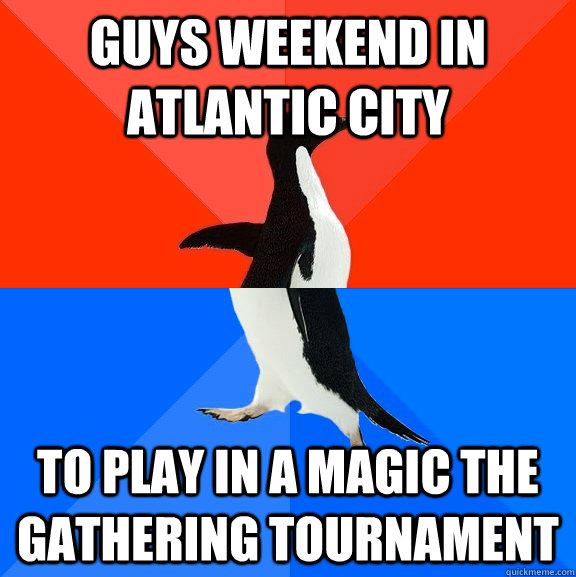 guys weekend in atlantic city to play in a magic the gatheri - Socially Awesome Awkward Penguin