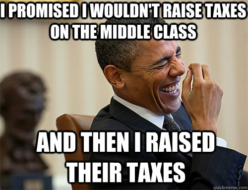 and then i raised their taxes i promised i wouldnt raise ta - Obama Laughing