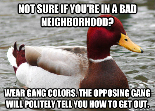 not sure if youre in a bad neighborhood wear gang colors  - Malicious Advice Mallard