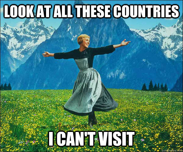 look at all these countries i cant visit - Sound of Music