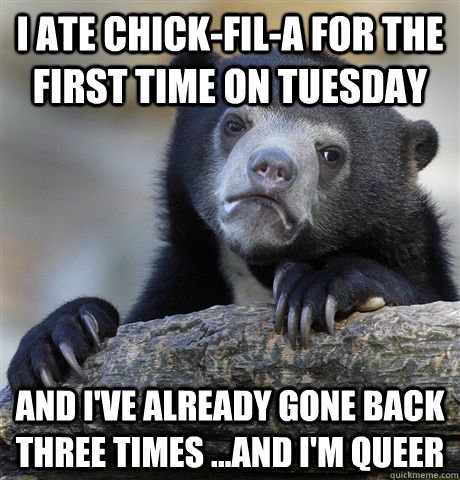 i ate chickfila for the first time on tuesday and ive alr - Confession Bear