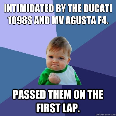 intimidated by the ducati 1098s and mv agusta f4 passed the - Success Kid