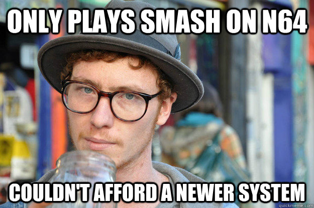 only plays smash on n64 couldnt afford a newer system - Misunderstood Hipster