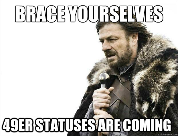 brace yourselves 49er statuses are coming - 2012 brace yourself