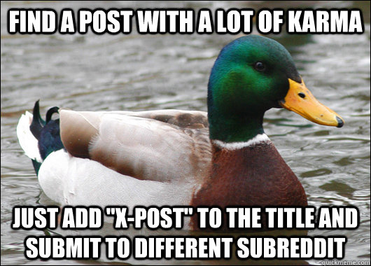 find a post with a lot of karma just add xpost to the tit - Actual Advice Mallard