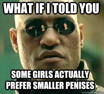 what if i told you some girls actually prefer smaller penise - Matrix Morpheus