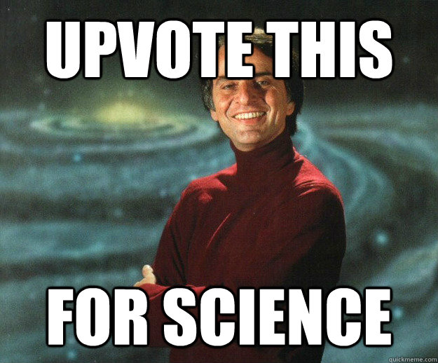 upvote this for science - Good Guy Carl Sagan