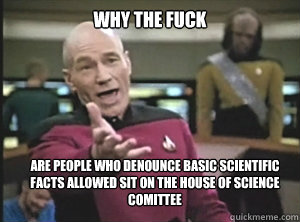 why the fuck are people who denounce basic scientific facts  - Annoyed Picard