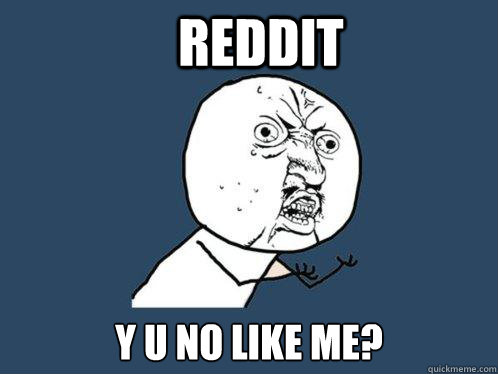 reddit y u no like me - Y U No