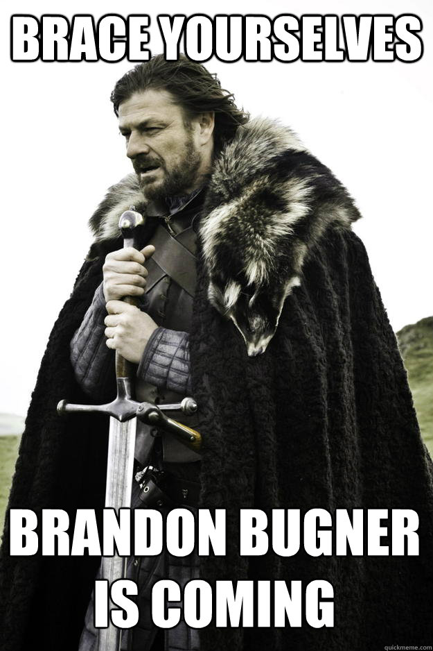 brace yourselves brandon bugner is coming - Winter is coming