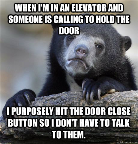 when im in an elevator and someone is calling to hold the d - Confession Bear