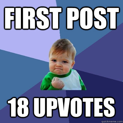 first post 18 upvotes - Success Kid