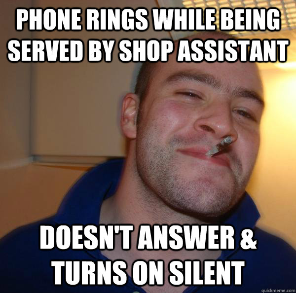 phone rings while being served by shop assistant doesnt ans - Good Guy Greg