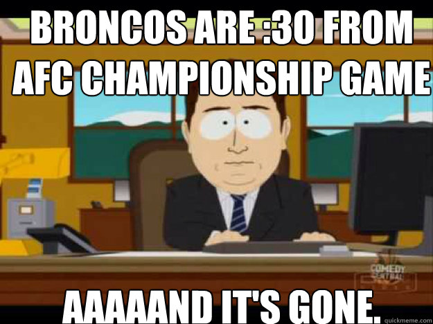 broncos are 30 from afc championship game aaaaand its gone - Aaaand its gone
