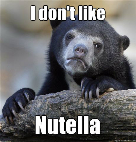 i dont like nutella - Confession Bear