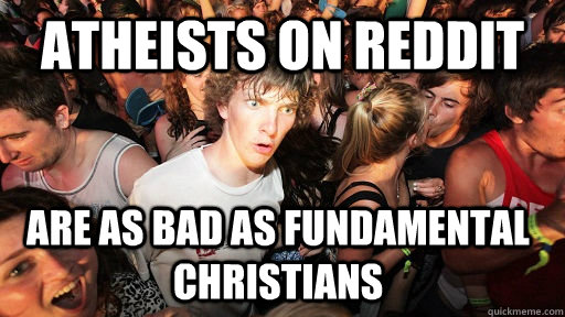 atheists on reddit are as bad as fundamental christians - Sudden Clarity Clarence