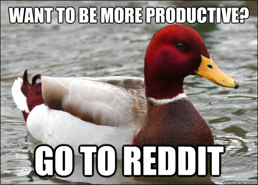 want to be more productive go to reddit - Malicious Advice Mallard