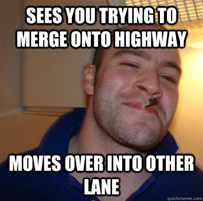 sees you trying to merge onto highway moves over into other  - GGG Brita