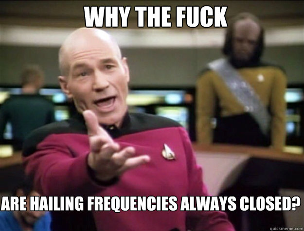 why the fuck are hailing frequencies always closed - Piccard 2