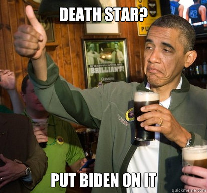 death star put biden on it  - Upvote Obama