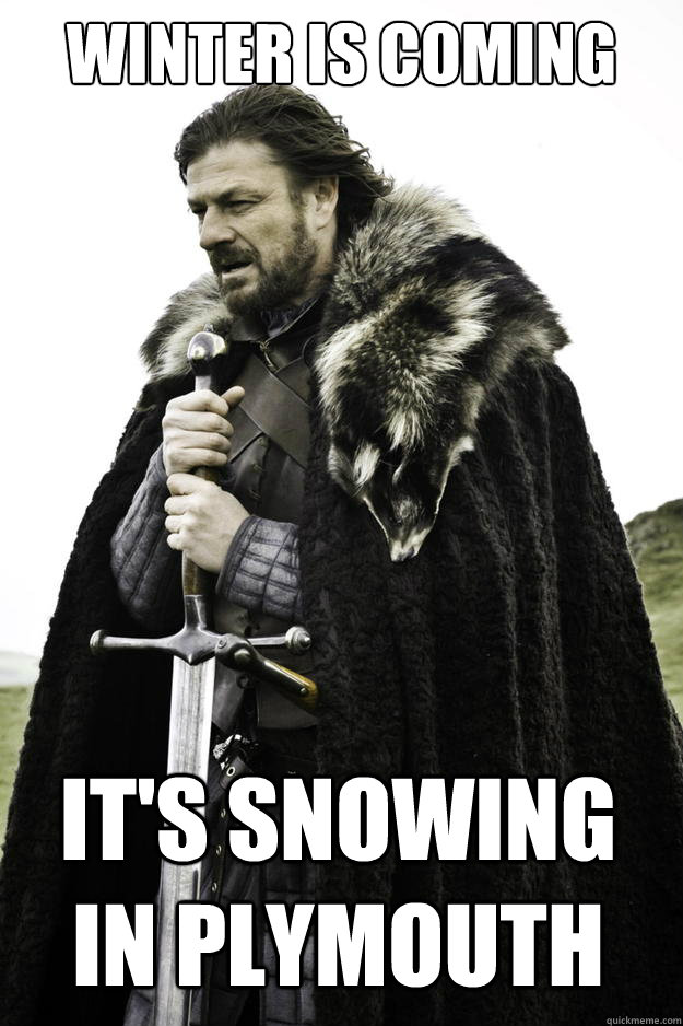 winter is coming its snowing in plymouth - Winter is coming