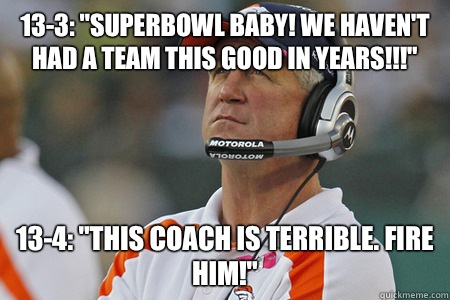 133 Superbowl baby We havent had a team this good in YEARS 1 - John Fox