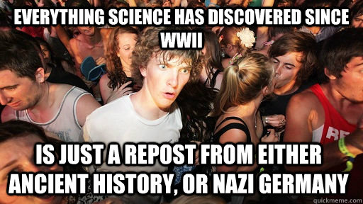 everything science has discovered since wwii is just a repos - Sudden Clarity Clarence