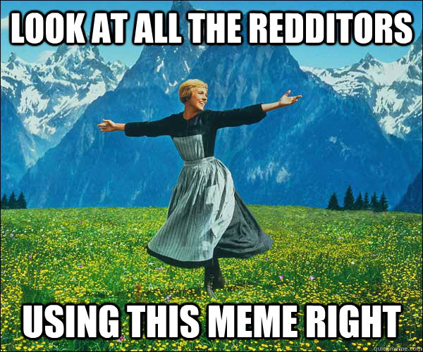 look at all the redditors using this meme right - Sound of Music