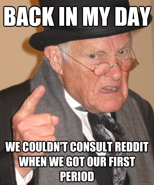 back in my day we couldnt consult reddit when we got our fi - back in my day