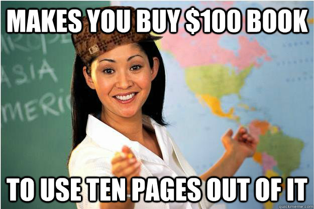 makes you buy 100 book to use ten pages out of it - Scumbag Teacher