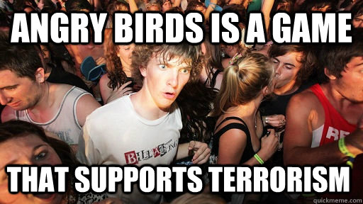 angry birds is a game that supports terrorism - Sudden Clarity Clarence
