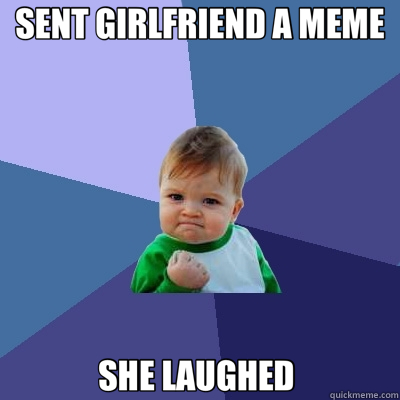 SENT GIRLFRIEND A MEME SHE LAUGHED  - Success Kid