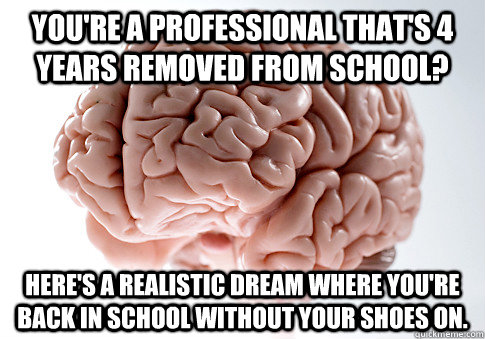 youre a professional thats 4 years removed from school he - Scumbag Brain