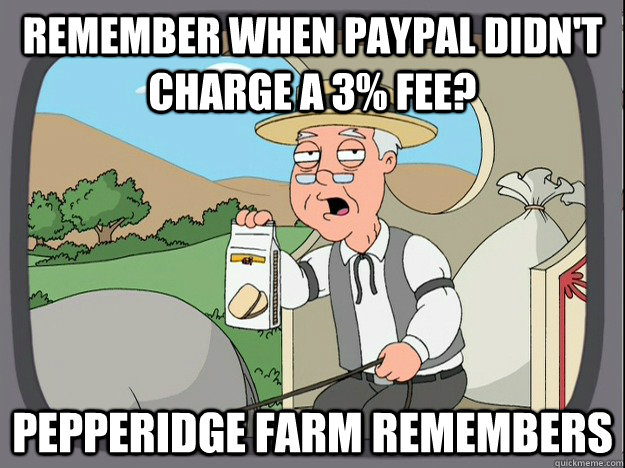 remember when paypal didnt charge a 3 fee pepperidge farm - Pepperidge Farm remembers