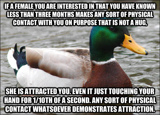 if a female you are interested in that you have known less t - Actual Advice Mallard