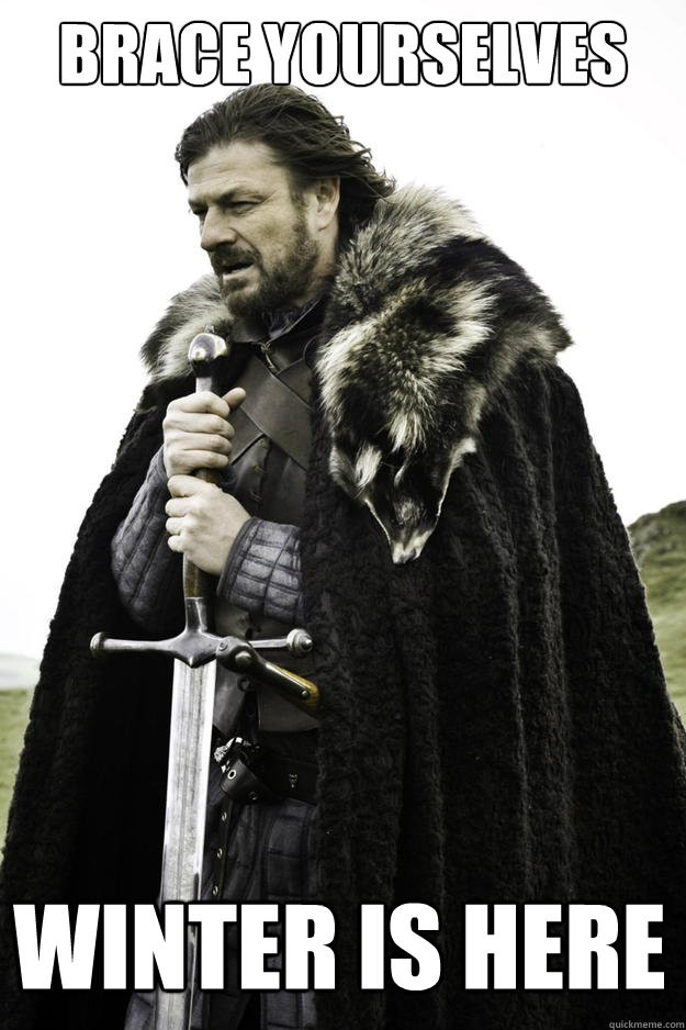 brace yourselves winter is here - Winter is coming