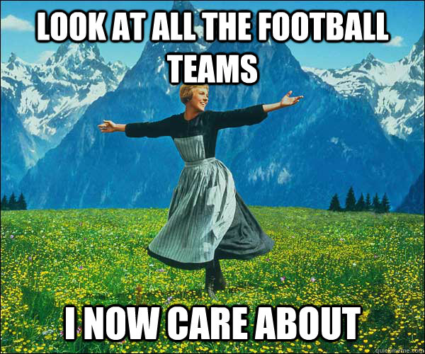 look at all the football teams i now care about - Sound of Music