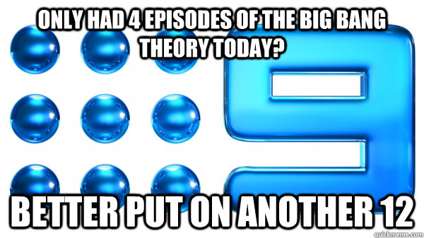 only had 4 episodes of the big bang theory today better put -