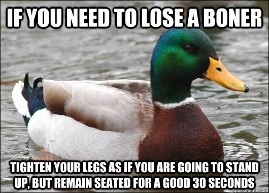 if you need to lose a boner tighten your legs as if you are  - Actual Advice Mallard